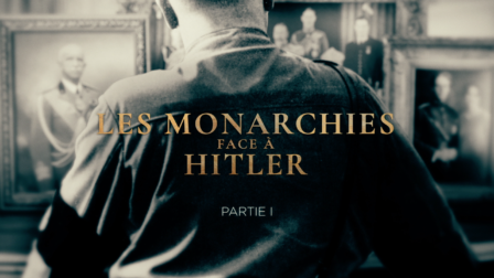 Monarchies face à Hitler | Squarefish documentaires